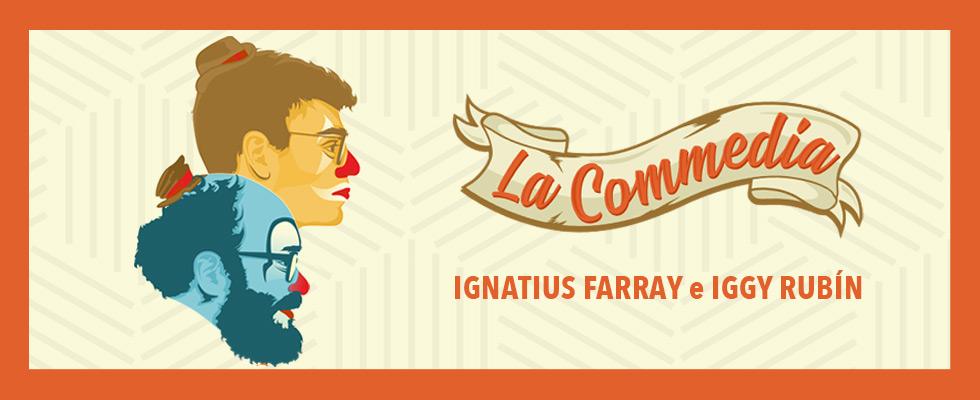 LA COMMEDIA de Ignatius e Iggy